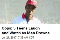 Cops: 5 Teens Laugh and Watch as Man Drowns