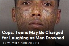 Cops: Teens May Be Charged for Laughing as Man Drowned