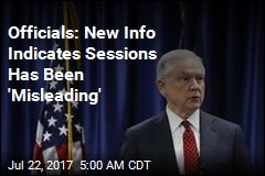 Officials: New Info Indicates Sessions Has Been 'Misleading'