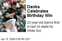 Danks Celebrates Birthday Win