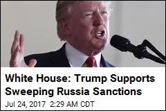 White House: Trump Supports Sweeping Russia Sanctions