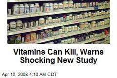 Vitamins Can Kill, Warns Shocking New Study