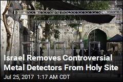 Israel Removes Controversial Metal Detectors From Holy Site