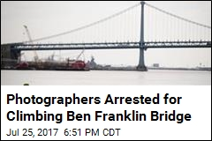 Photographers Arrested for Climbing Ben Franklin Bridge