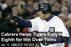 Cabrera Helps Tigers Rally in Eighth for Win Over Twins