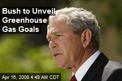 Bush to Unveil Greenhouse Gas Goals