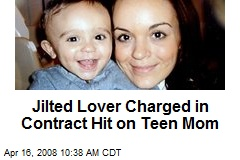 Jilted Lover Charged in Contract Hit on Teen Mom