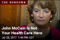 John McCain Is Not Your Health Care Hero