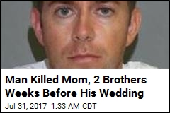 Man Killed Mom, 2 Brothers Weeks Before Wedding