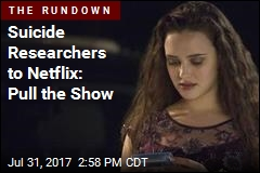 Suicide Researchers Tell Netflix to Pull Show