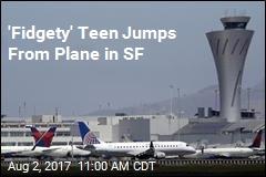 'Fidgety' Teen Jumps From Plane in SF