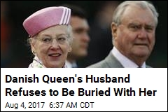 Danish Queen's Husband Refuses to Be Buried With Her