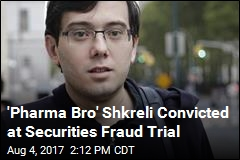 'Pharma Bro' Shkreli Convicted at Securities Fraud Trial