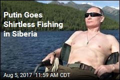 Putin Goes Shirtless Fishing in Siberia
