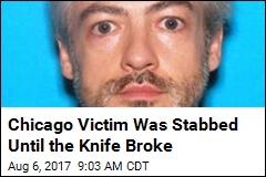 Chicago Victim Was Stabbed Until the Knife Broke