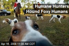 Humane Hunters Hound Foxy Humans
