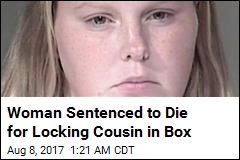 Woman Sentenced to Die for Locking Cousin in Box