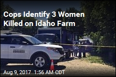 Cops Identify 3 Women Killed on Idaho Farm