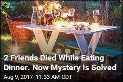 2 Friends Died While Eating Dinner. Now Mystery Is Solved