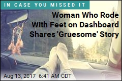 Woman Who Rode With Feet on Dashboard Shares 'Gruesome' Story