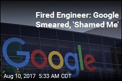 Fired Engineer: Google Smeared, 'Shamed Me'