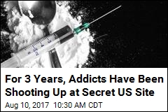 For 3 Years, Addicts Have Been Shooting Up at Secret US Site