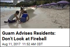 Guam Advises Residents: Don't Look at Fireball