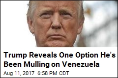 Trump: US Could Take 'Possible Military Option' on Venezuela