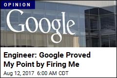 Engineer: Google Proved My Point by Firing Me