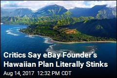 Critics Say eBay Founder's Hawaiian Plan Literally Stinks