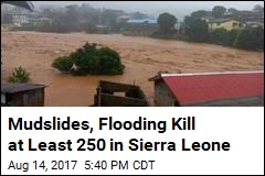 Mudslides, Flooding Leave at Least 250 Dead in Sierra Leone