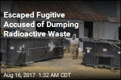 Escaped Fugitive Accused of Dumping Radioactive Waste