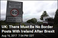 UK: There Must Be No Border Posts With Ireland After Brexit