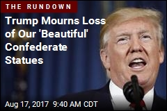 Trump Mourns Loss of Our 'Beautiful' Confederate Statues