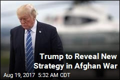 Trump 'Very Close' to New Strategy in Afghanistan