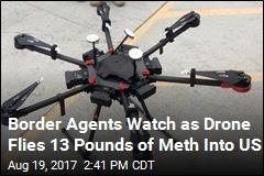 Man Arrested After Meth-Laden Drone Flies Over Mexico Border