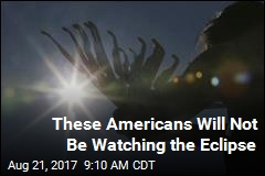 These Americans Will Not Be Watching the Eclipse