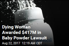 Woman Awarded $417M in Talcum Powder Lawsuit