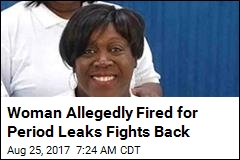 Woman Allegedly Fired for Period Leaks Fights Back