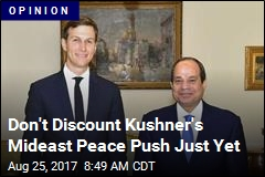 Don't Discount Kushner's Mideast Peace Push Just Yet