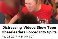 'Distressing' Videos Show Teen Cheerleaders Forced Into Splits