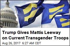 Trump Gives Mattis Leeway on Current Transgender Troops