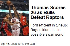 Thomas Scores 26 as Bulls Defeat Raptors
