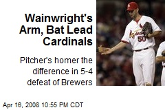 Wainwright's Arm, Bat Lead Cardinals