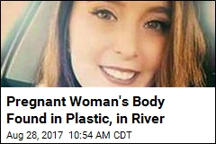 Pregnant Woman's Body Found in Plastic, in River