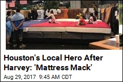 Houston's Local Hero After Harvey: 'Mattress Mack'