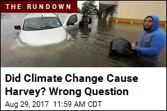Did Climate Change Cause Harvey? Wrong Question
