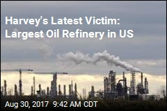 Harvey's Latest Victim: Largest Oil Refinery in US