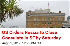 US Orders Russia to Close Consulate in SF by Saturday