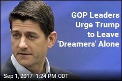 GOP Leaders Urge Trump to Leave 'Dreamers' Alone
